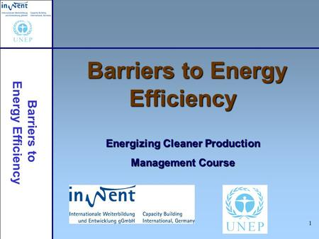 Barriers to Energy Efficiency 1 Barriers to Energy Efficiency Energizing Cleaner Production Management Course.