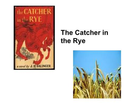 "The Catcher in the Rye. J. D. Salinger Pencey Prep ""Since 1888 we have been molding boys into splendid, clear-thinking young men."""
