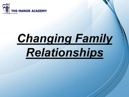 Powerpoint Templates THE MANOR ACADEMY Changing Family Relationships.