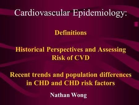 Cardiovascular Epidemiology: Definitions Historical Perspectives and Assessing Risk of CVD Recent trends and population differences in CHD and CHD risk.