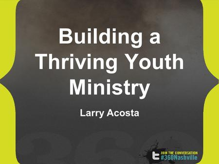 Building a Thriving Youth Ministry Larry Acosta. I. Thriving Youth Ministries know their Current Reality A. What are your…. PositiveNegative Internal.