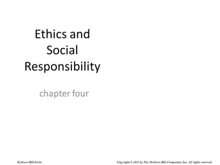 Ethics and Social Responsibility chapter four McGraw-Hill/Irwin Copyright © 2011 by The McGraw-Hill Companies, Inc. All rights reserved.