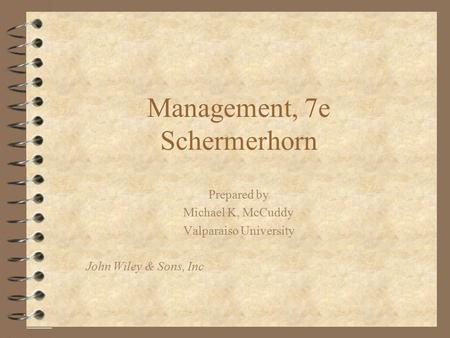 Management, 7e Schermerhorn Prepared by Michael K, McCuddy Valparaiso University John Wiley & Sons, Inc.