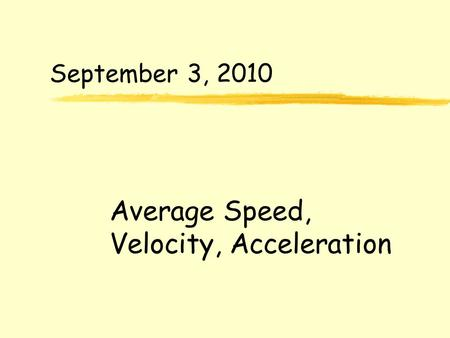 September 3, 2010 Average Speed, Velocity, Acceleration.