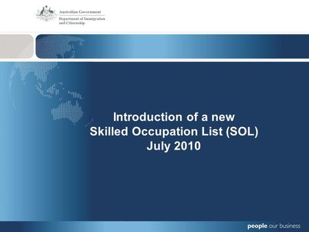 Introduction of a new Skilled Occupation List (SOL) July 2010.
