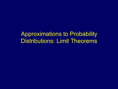 Approximations to Probability Distributions: Limit Theorems.