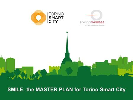SMILE: the MASTER PLAN for Torino Smart City. smart city model  The smart city model that will help Turin in the key projects definition »Beyond the.