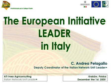 ATI Inea-Agriconsulting Italian Network Unit Leader + Kraków, Polska December the 1st, 2005 C. Andrea Pelagallo Deputy Coordinator of the Italian Network.