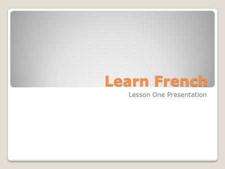 Learn French Lesson One Presentation. Introduction to our lessons To make the most out of our resources, you will need to know how they are set out and.