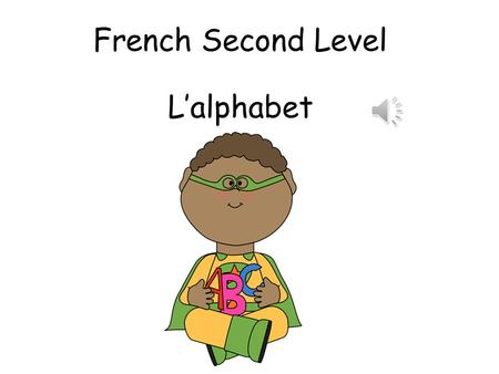 French Second Level L'alphabet First Level Significant Aspects of Learning Use language in a range of contexts and across learning Continue to develop.