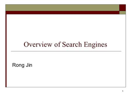 1 Overview of Search Engines Rong Jin. 2 Search Engine Architecture  Consists of two major processes Indexing process Query process.