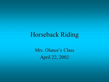Horseback Riding Mrs. Olance's Class April 22, 2002.