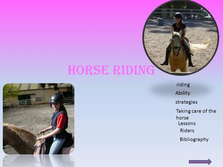Horse Riding riding strategies Taking care of the horse Lessons Riders Bibliography.