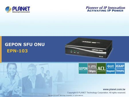 EPN-103 GEPON SFU ONU Copyright © PLANET Technology Corporation. All rights reserved.