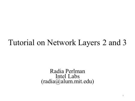 1 Tutorial on Network Layers 2 and 3 Radia Perlman Intel Labs