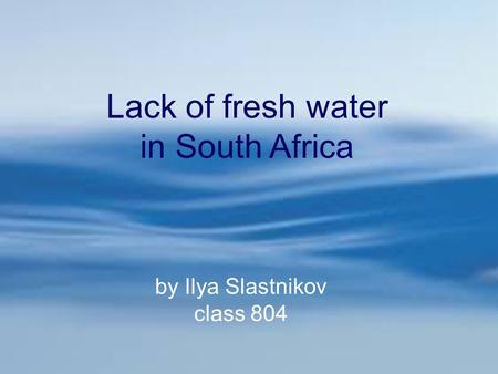 Lack of fresh water in South Africa by Ilya Slastnikov class 804.