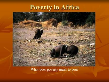Poverty in Africa What does poverty mean to you?.
