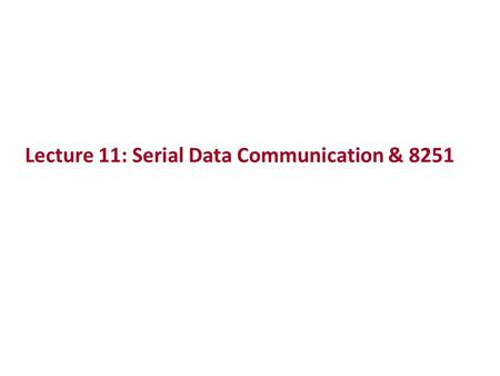 Lecture 11: Serial Data Communication & 8251. The 80x86 IBM PC and Compatible Computers Chapter 17 Serial Data Communication and the 8251 Chip.