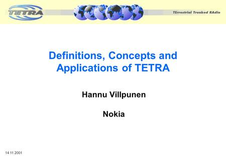 Definitions, Concepts and Applications of TETRA Hannu Villpunen Nokia 14.11.2001.