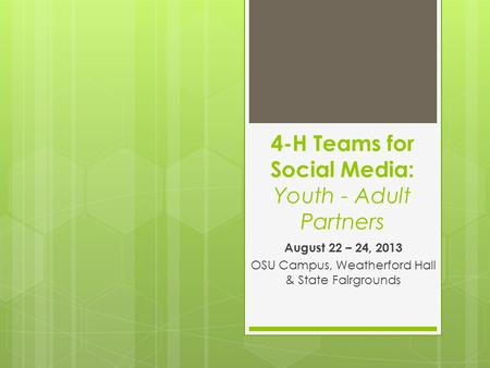 4-H Teams for Social Media: Youth - Adult Partners August 22 – 24, 2013 OSU Campus, Weatherford Hall & State Fairgrounds.