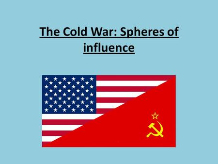 The Cold War: Spheres of influence