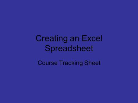 Creating an Excel Spreadsheet Course Tracking Sheet.