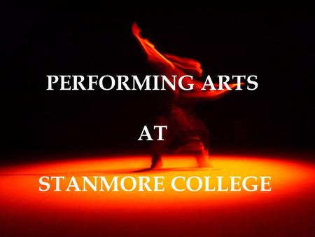 "PERFORMING ARTS AT STANMORE COLLEGE. ""The BTEC National Diploma in Performing Arts is designed to equip students with the knowledge, understanding and."
