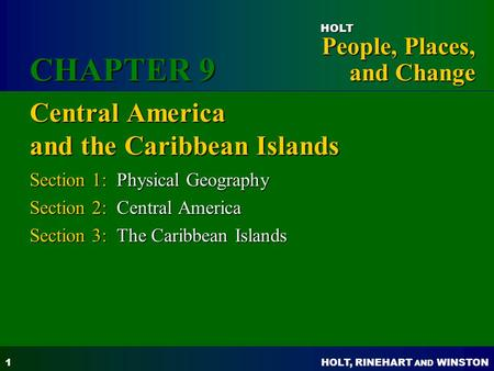 HOLT, RINEHART AND WINSTON People, Places, and Change HOLT 1 Central America and the Caribbean Islands Section 1: Physical Geography Section 2: Central.