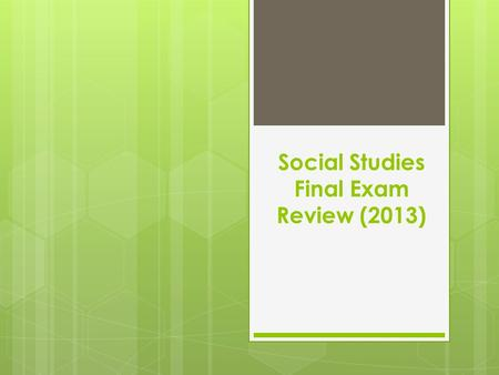 Social Studies Final Exam Review (2013)