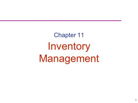 1 Chapter 11 Inventory Management. 2 Types of Inventories Raw materials & purchased parts Incoming students Work in progress Current students Finished-goods.