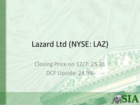 Lazard Ltd (NYSE: LAZ) Closing Price on 12/7: 25.31 DCF Upside: 24.9%