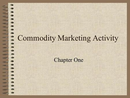 Commodity Marketing Activity Chapter One Marketing History Chicago 1840's - merchants buy corn from farmers 1850's - merchants buy corn on time contracts.