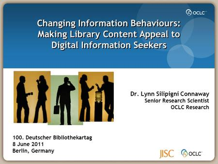 Changing Information Behaviours: Making Library Content Appeal to Digital Information Seekers Dr. Lynn Silipigni Connaway Senior Research Scientist OCLC.
