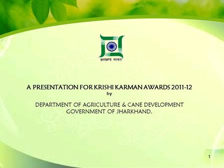 A PRESENTATION FOR KRISHI KARMAN AWARDS 2011-12 by DEPARTMENT OF AGRICULTURE & CANE DEVELOPMENT GOVERNMENT OF JHARKHAND. 1.