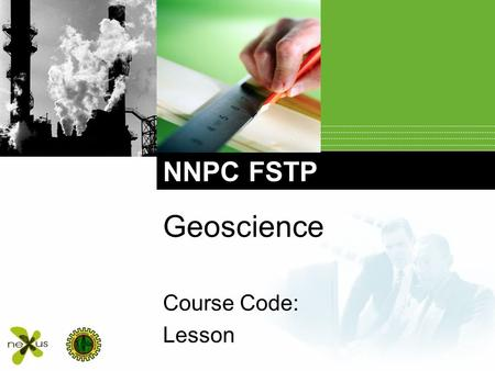 NNPC FSTP Geoscience Course Code: Lesson. Geological Maps and Cross-Sections Contents.