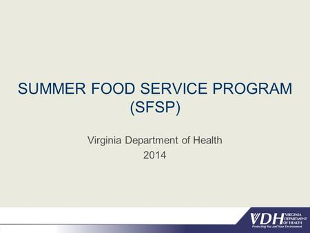 SUMMER FOOD SERVICE PROGRAM (SFSP) Virginia Department of Health 2014.