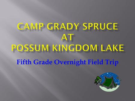 Fifth Grade Overnight Field Trip.  Who: 5 th grade students, staff and chaperones  What: Attend Camp Grady Spruce  When: December 3 rd, 4 th 5 th 