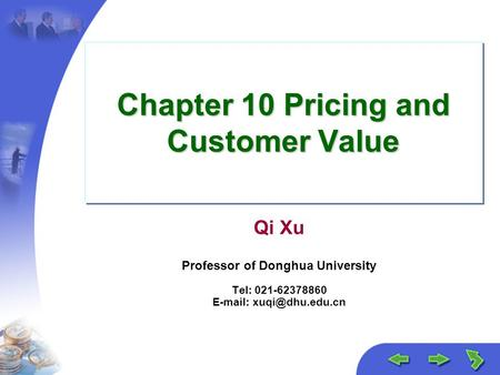Chapter 10 Pricing and Customer Value Qi Xu Professor of Donghua University Tel: 021-62378860