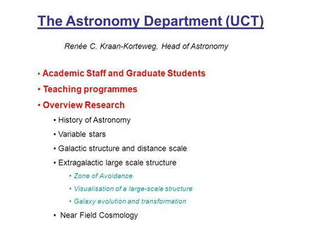 The Astronomy Department (UCT) Renée C. Kraan-Korteweg, Head of Astronomy Academic Staff and Graduate Students Teaching programmes Overview Research History.