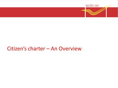 Citizen's charter – An Overview. Purpose of the charter The charter is the declaration of our commitment to excellence in service to customers of the.