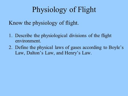 Physiology of Flight Know the physiology of flight.