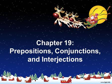Chapter 19: Prepositions, Conjunctions, and Interjections