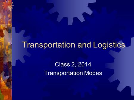Transportation and Logistics Class 2, 2014 Transportation Modes.