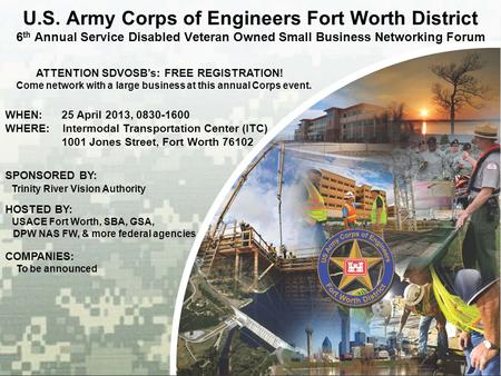 BUILDING STRONG ® U.S. Army Corps of Engineers Fort Worth District 6 th Annual Service Disabled Veteran Owned Small Business Networking Forum ATTENTION.