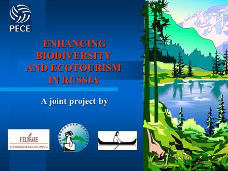 ENHANCING BIODIVERSITY AND ECOTOURISM IN RUSSIA ENHANCING BIODIVERSITY AND ECOTOURISM IN RUSSIA A joint project by.
