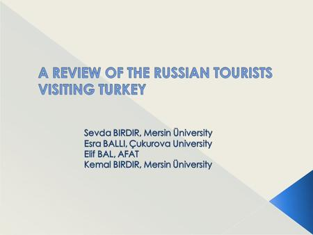 Purpose  To examine whether there is a difference between the Russian tourist groups visiting Turkey, Antalya, using two sets of data collected in August.