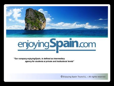 © Enjoying Spain Tours S.L. – All rights reserved Our company enjoyingSpain, is defined as intermediary agency for students at private and institutional.