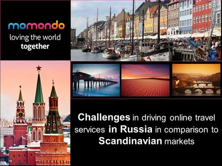 Challenges in driving online travel services in Russia in comparison to Scandinavian markets.