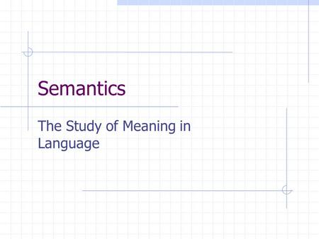 Semantics The Study of Meaning in Language. Semantics Is … The study of meaning in language. It deals with the meaning of words (lexical semantics). And.