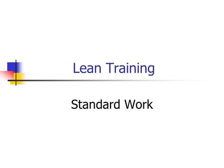 Lean Training Standard Work. Agenda What is it? What's it for? How does it work? When do you use it? What's an example?